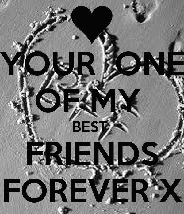 Your One Of My Best Friends Forever X Poster Someone Keep Calm O