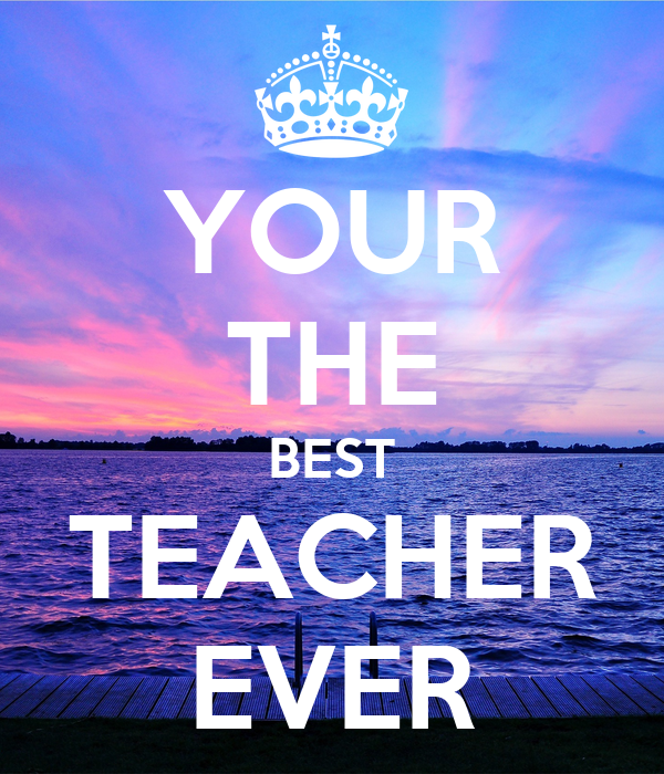 Your the best teacher ever poster tjgklhnithdfjkb keep for Top best images