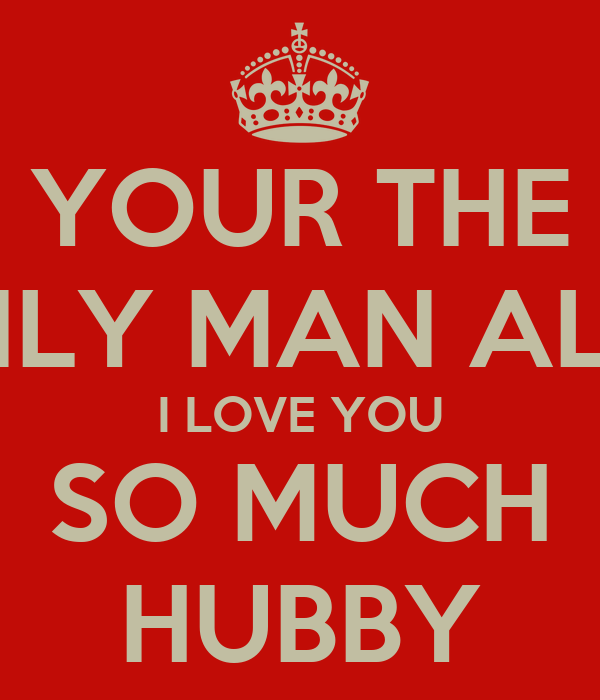 YOUR THE ONLY MAN ALLY I LOVE YOU SO MUCH HUBBY Poster | radhia | Keep ...