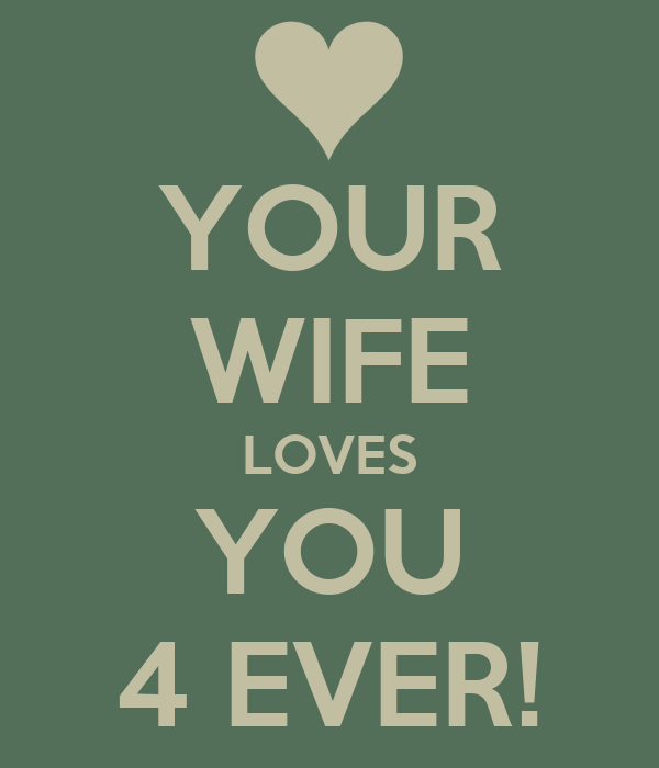 your wife loves you