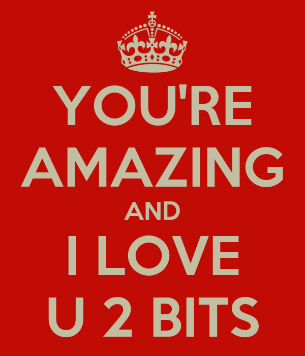 Heart You Re Amazing: YOU'RE AMAZING AND I LOVE U 2 BITS Poster