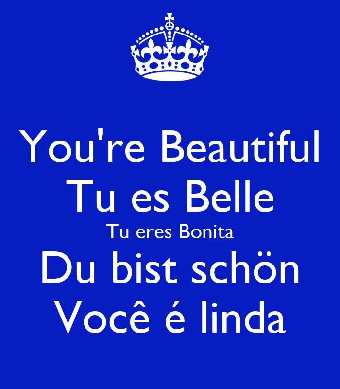 You 39 Re Beautiful Tu Es Belle Tu Eres Bonita Du Bist Sch N