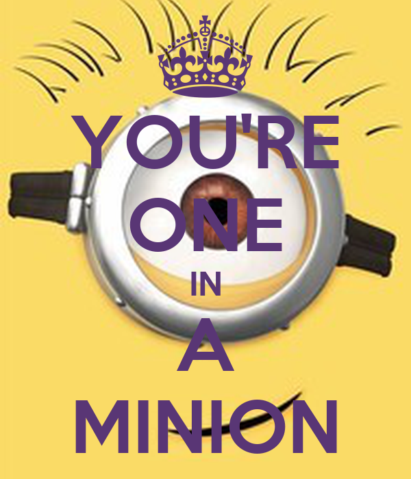 One In A Minion You re one in a minionOne In A Minion Tumblr