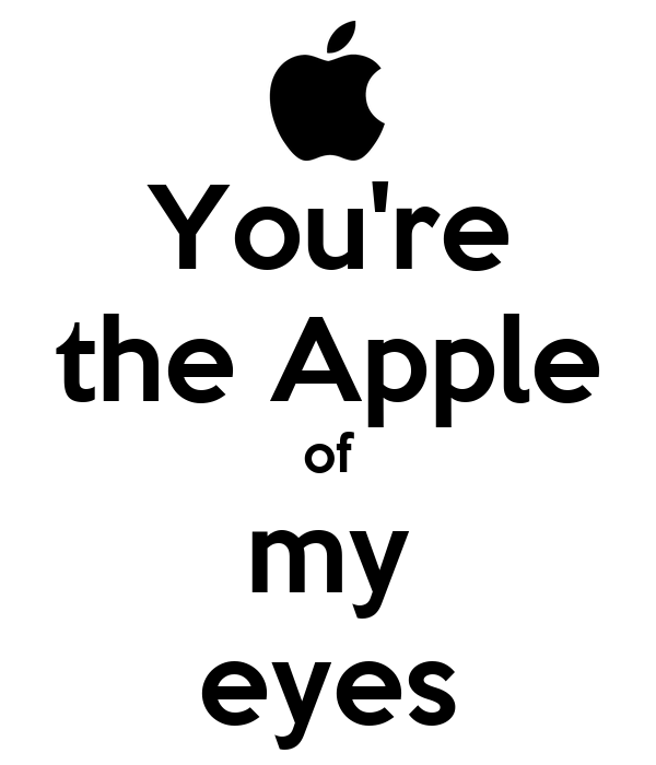 You're the Apple of my eyes - KEEP CALM AND CARRY ON Image Generator